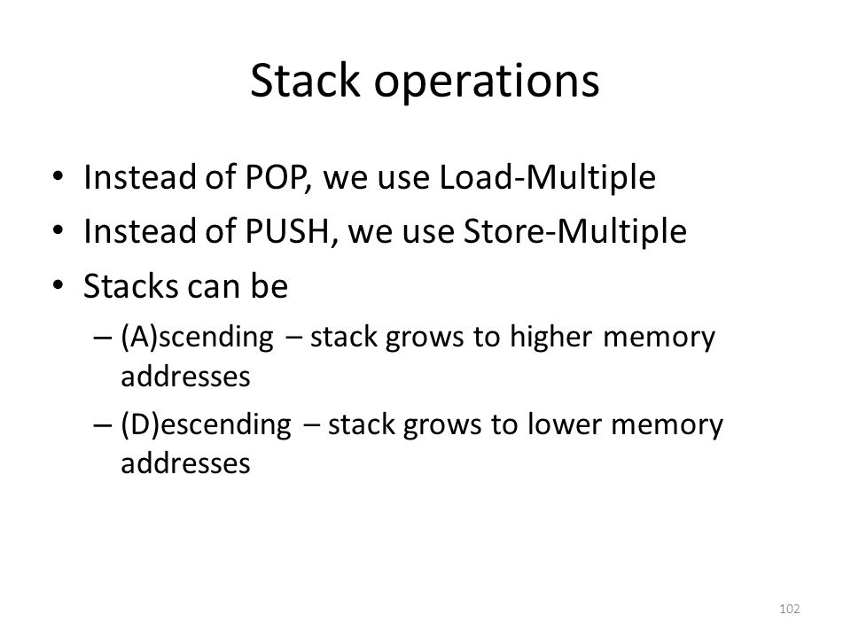 Stack operations Instead of POP, we use Load-Multiple