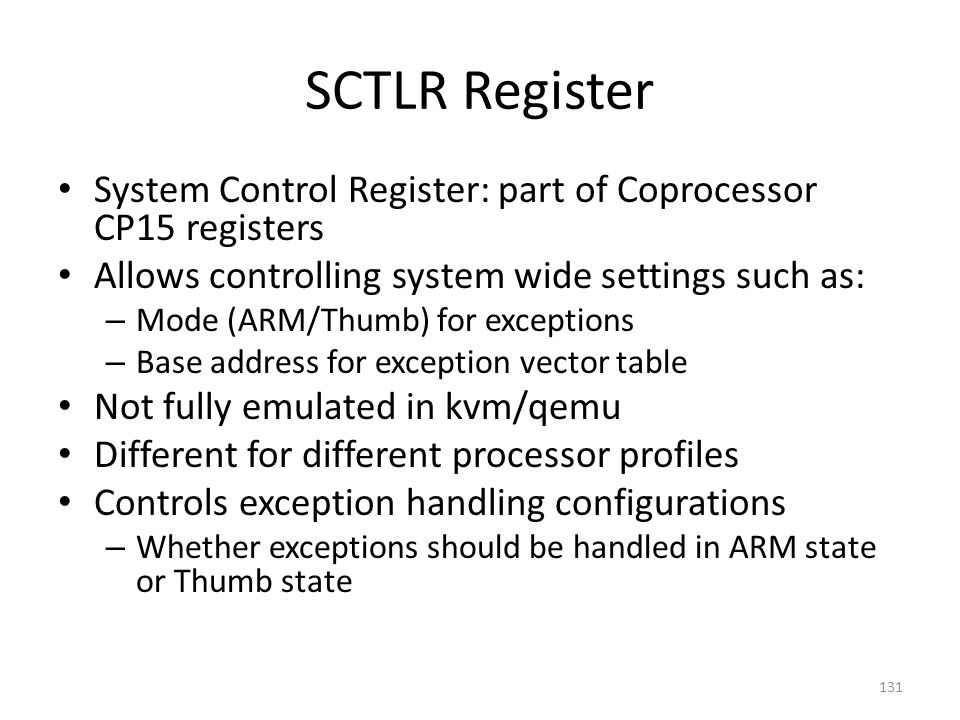 SCTLR Register System Control Register: part of Coprocessor CP15 registers. Allows controlling system wide settings such as: