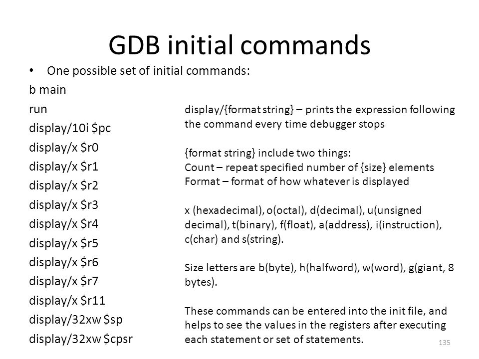 GDB initial commands One possible set of initial commands: b main run