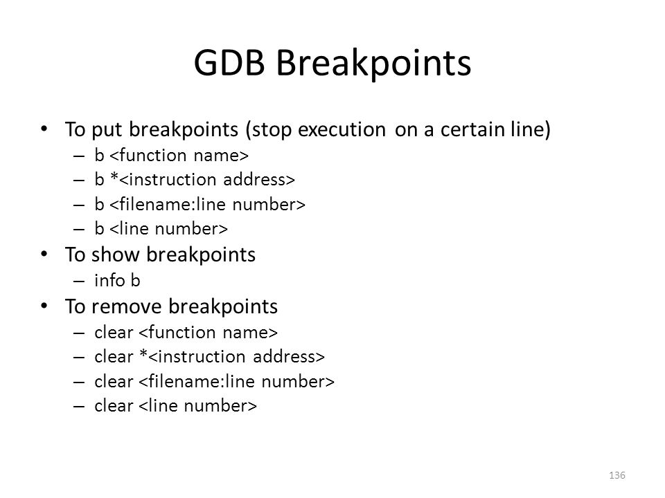 GDB Breakpoints To put breakpoints (stop execution on a certain line)