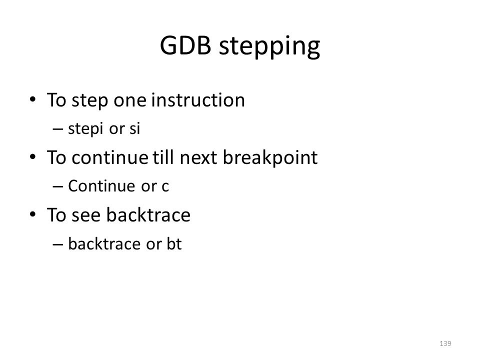 GDB stepping To step one instruction To continue till next breakpoint