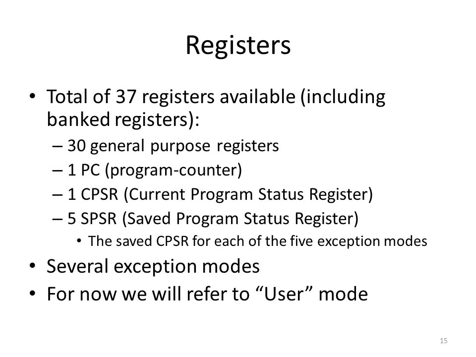 Registers Total of 37 registers available (including banked registers): 30 general purpose registers.