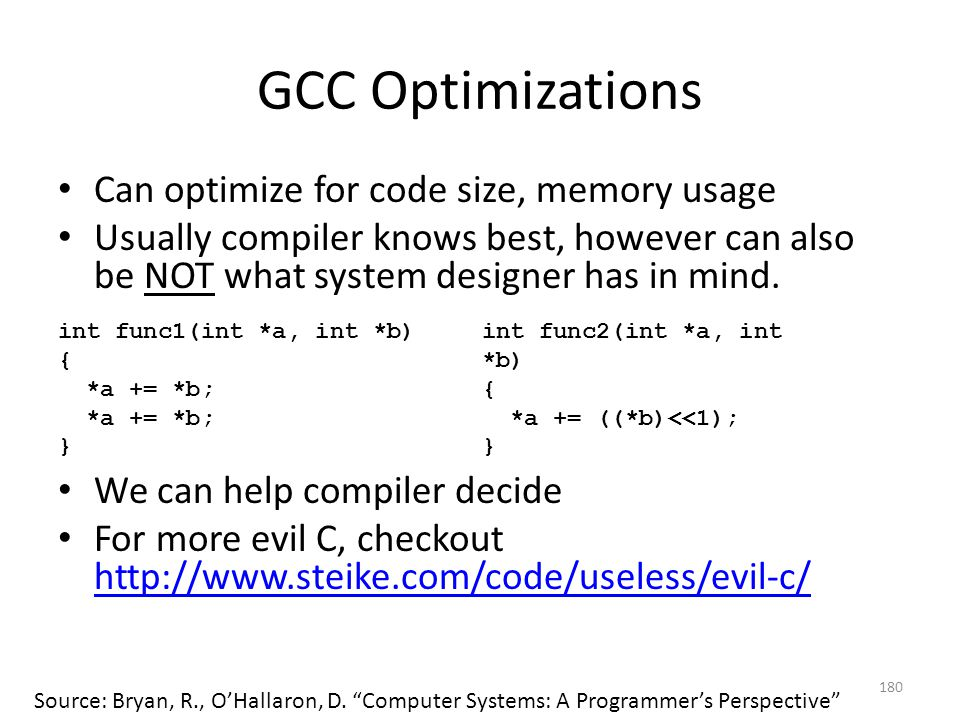 GCC Optimizations Can optimize for code size, memory usage