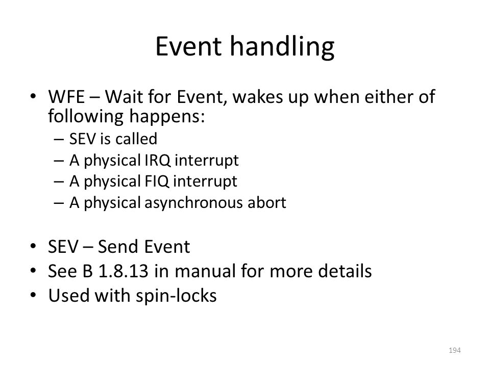 Event handling WFE – Wait for Event, wakes up when either of following happens: SEV is called. A physical IRQ interrupt.