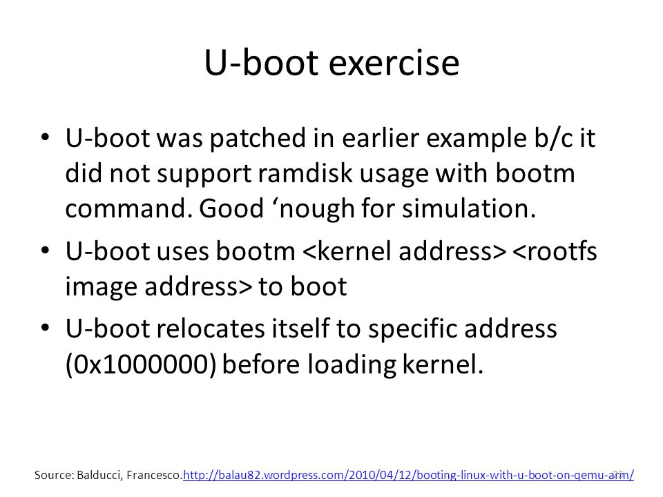 U-boot exercise U-boot was patched in earlier example b/c it did not support ramdisk usage with bootm command. Good 'nough for simulation.