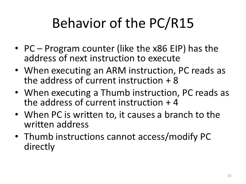 Behavior of the PC/R15 PC – Program counter (like the x86 EIP) has the address of next instruction to execute.