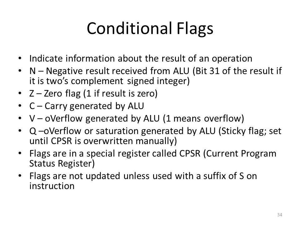 Conditional Flags Indicate information about the result of an operation.