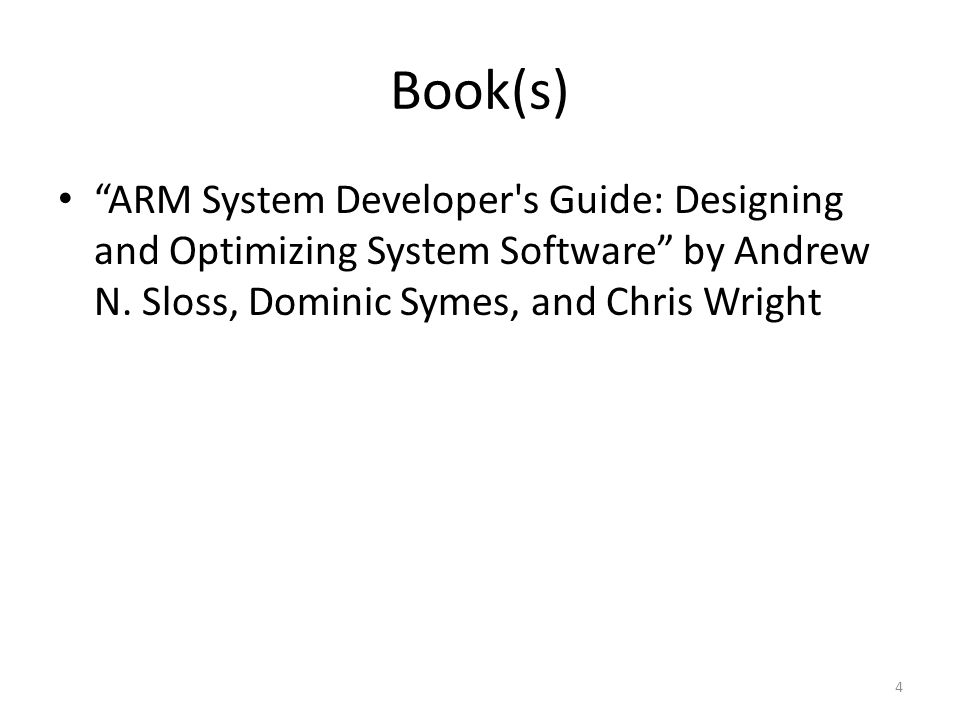 Book(s) ARM System Developer s Guide: Designing and Optimizing System Software by Andrew N.