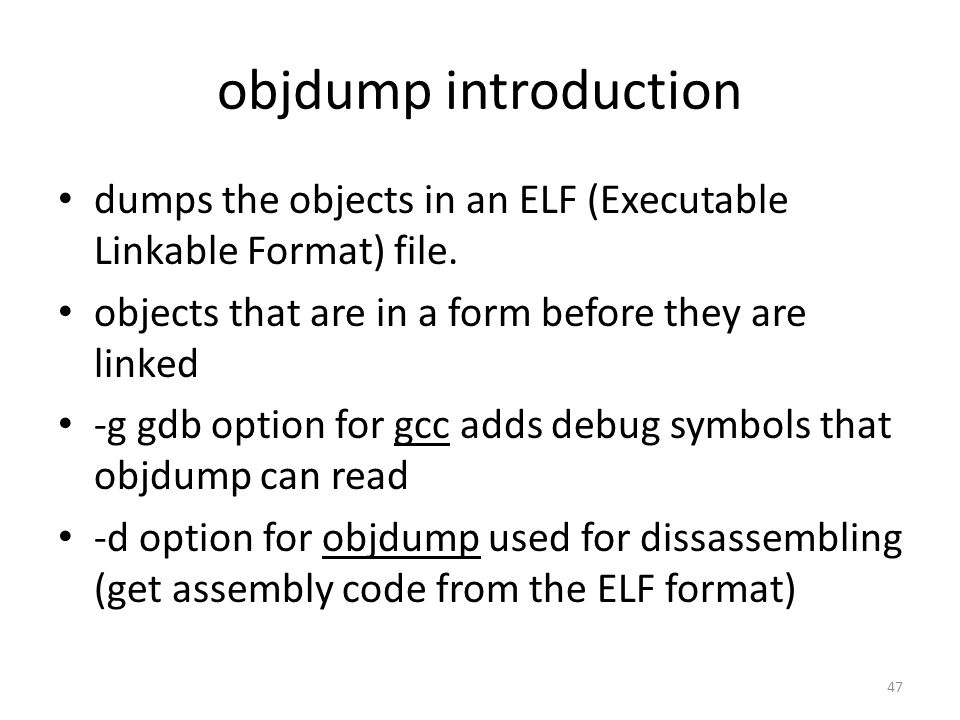 objdump introduction dumps the objects in an ELF (Executable Linkable Format) file. objects that are in a form before they are linked.