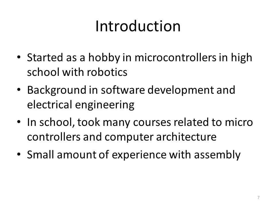 Introduction Started as a hobby in microcontrollers in high school with robotics. Background in software development and electrical engineering.