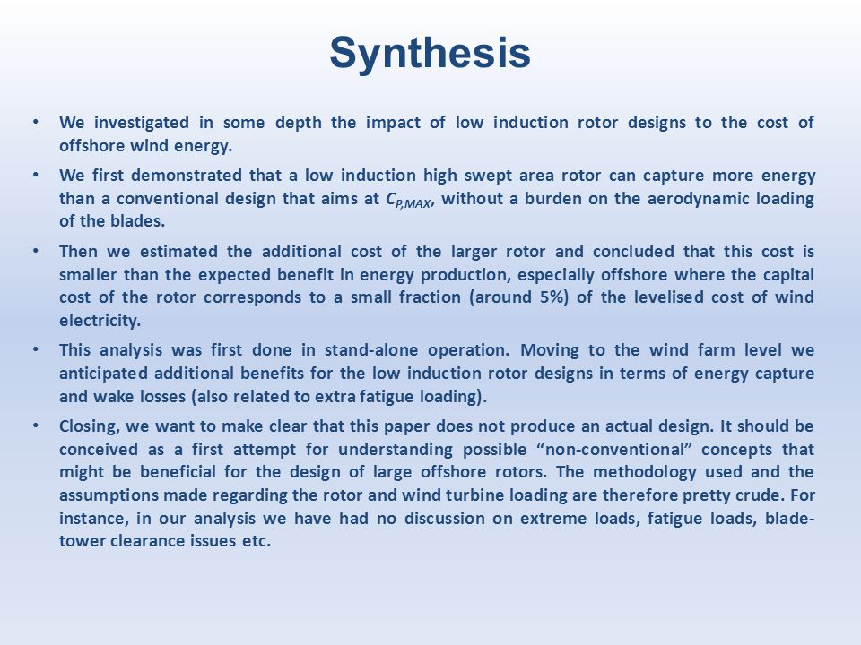 Synthesis We investigated in some depth the impact of low induction rotor designs to the cost of offshore wind energy.