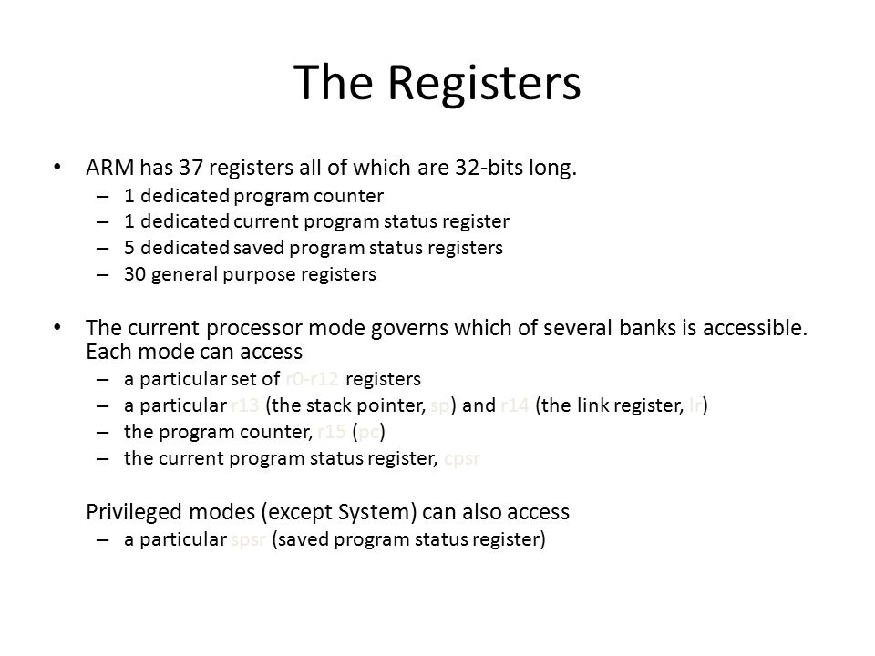 The Registers ARM has 37 registers all of which are 32-bits long.