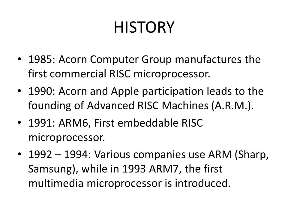 HISTORY 1985: Acorn Computer Group manufactures the first commercial RISC microprocessor.