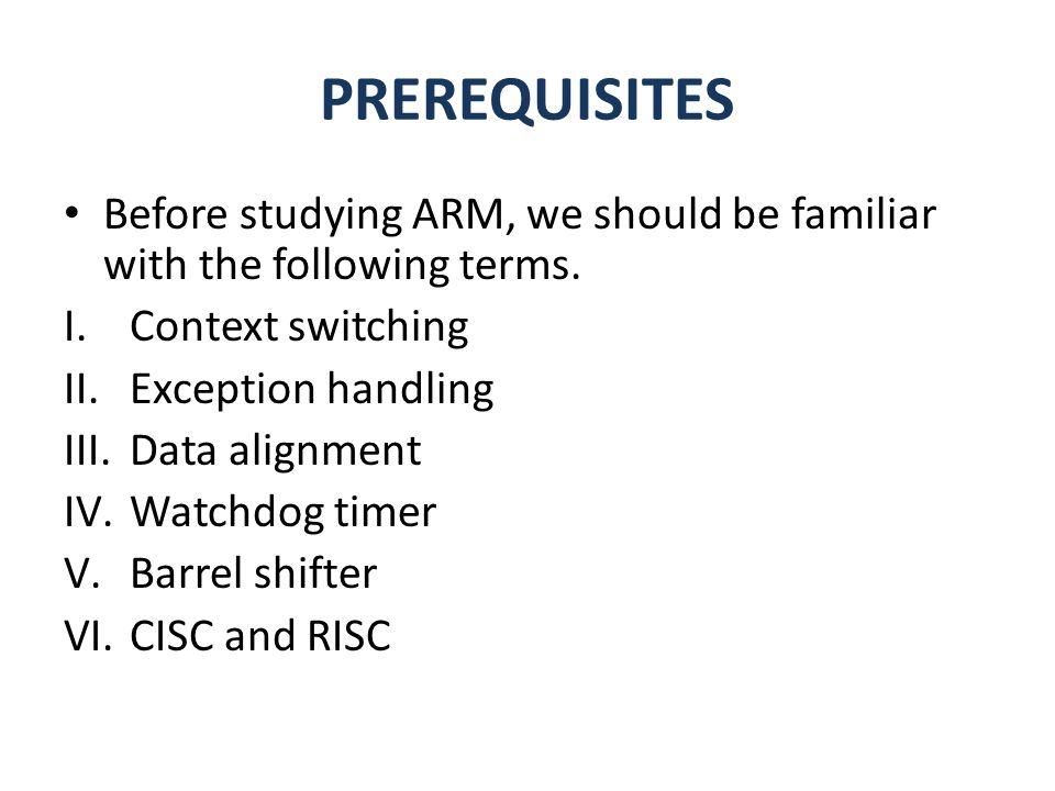 PREREQUISITES Before studying ARM, we should be familiar with the following terms. Context switching.