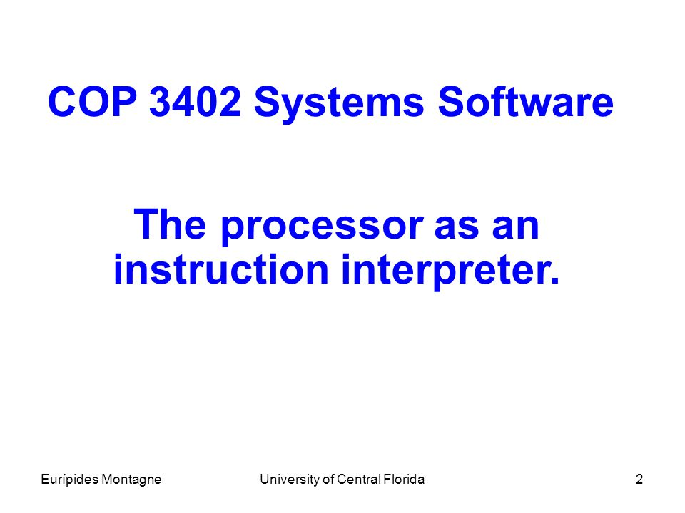The processor as an instruction interpreter.
