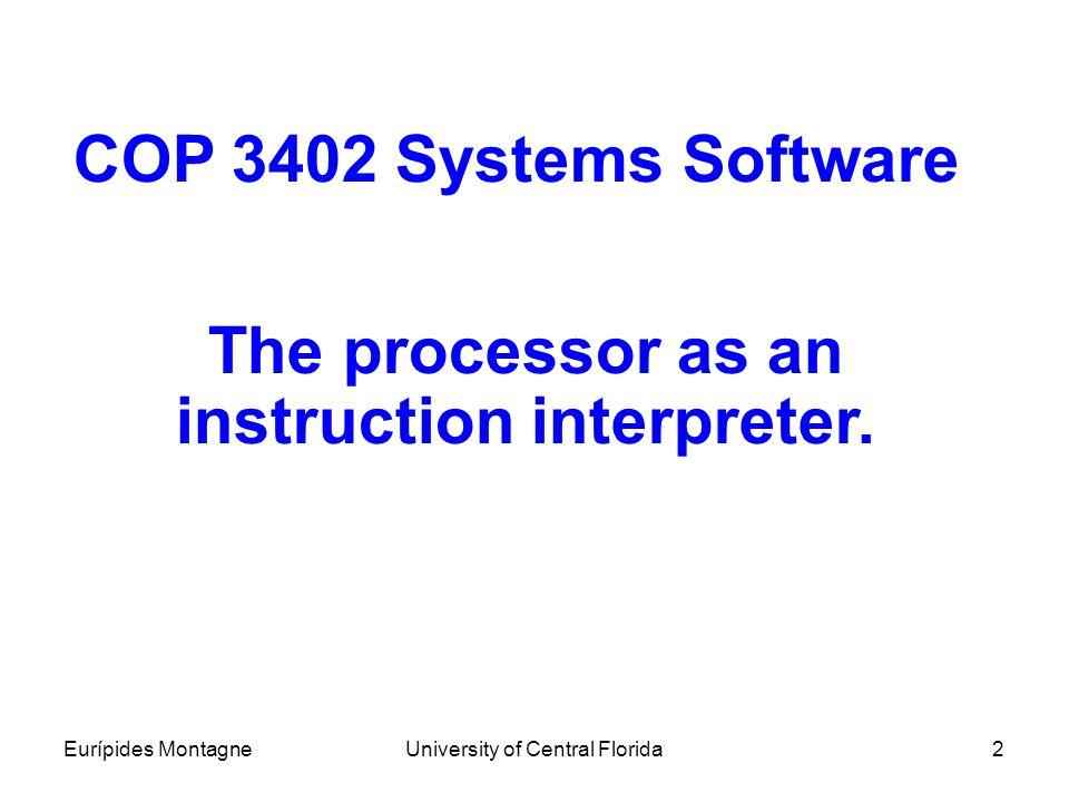 The processor as an instruction interpreter.