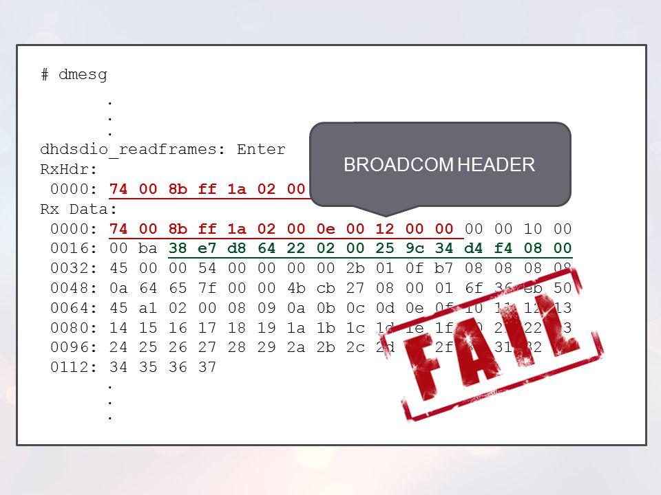 BROADCOM HEADER # dmesg dhdsdio_readframes: Enter RxHdr: