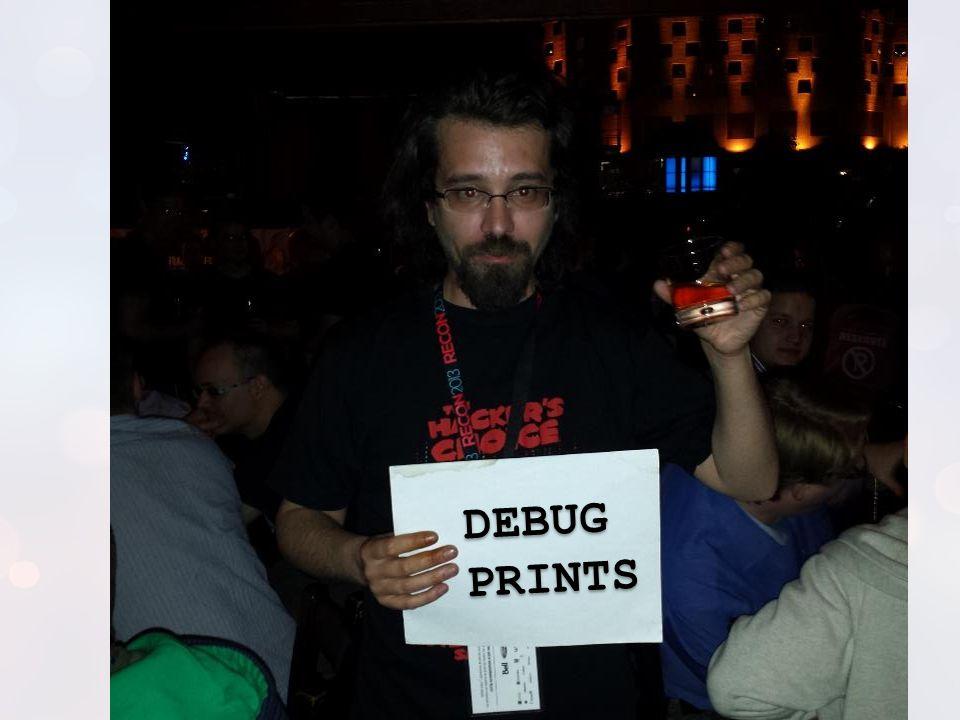 DEBUG PRINTS What about debug prints Everybody love debug prints..
