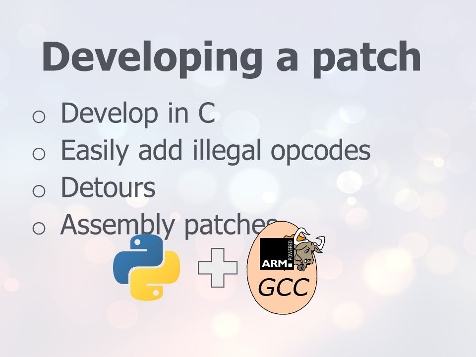 Developing a patch Develop in C Easily add illegal opcodes Detours