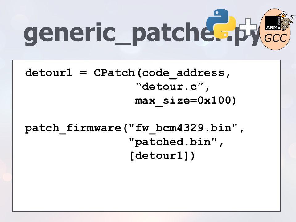 generic_patcher.py detour1 = CPatch(code_address, detour.c , max_size=0x100)