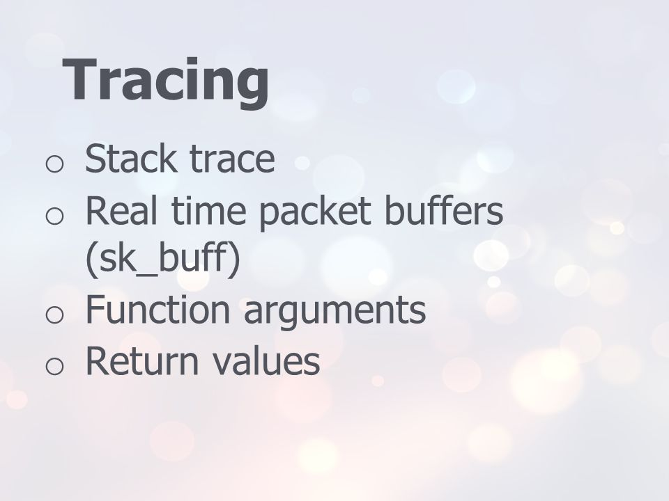 Tracing Stack trace Real time packet buffers (sk_buff)