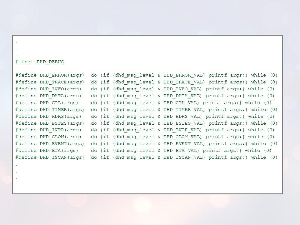 . #ifdef DHD_DEBUG. #define DHD_ERROR(args) do {if (dhd_msg_level & DHD_ERROR_VAL) printf args;} while (0)