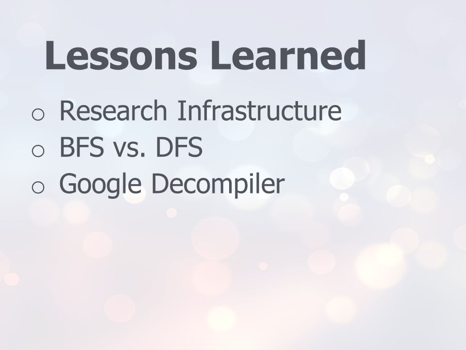Lessons Learned Research Infrastructure BFS vs. DFS Google Decompiler