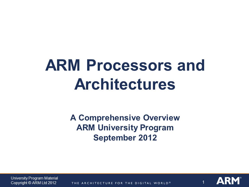 ARM Processors and Architectures A Comprehensive Overview ARM University Program September 2012