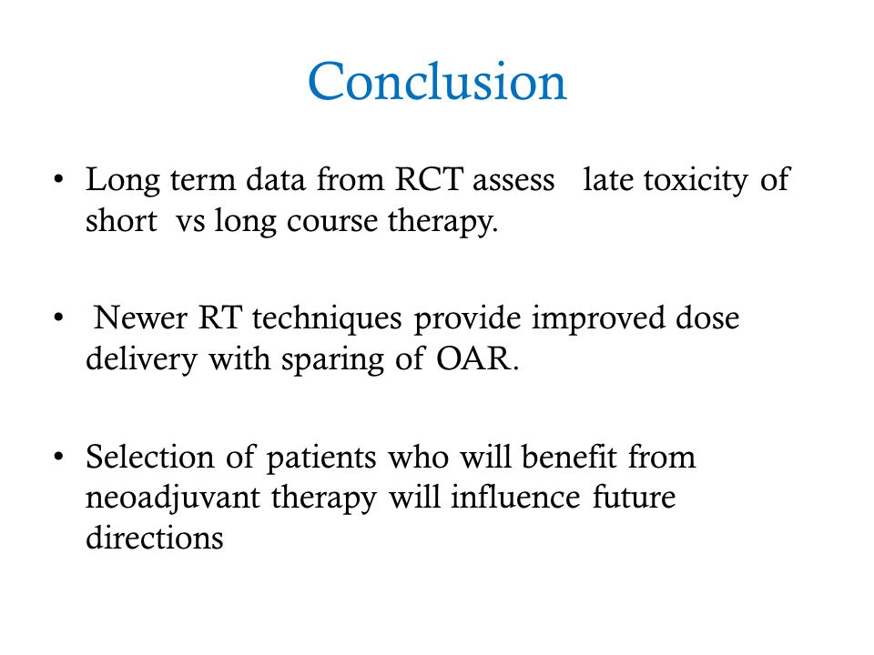 Conclusion Long term data from RCT assess late toxicity of short vs long course therapy.