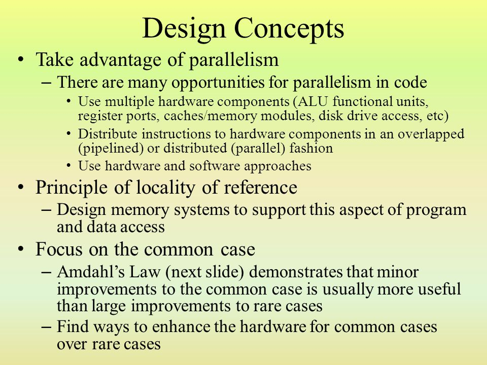Design Concepts Take advantage of parallelism
