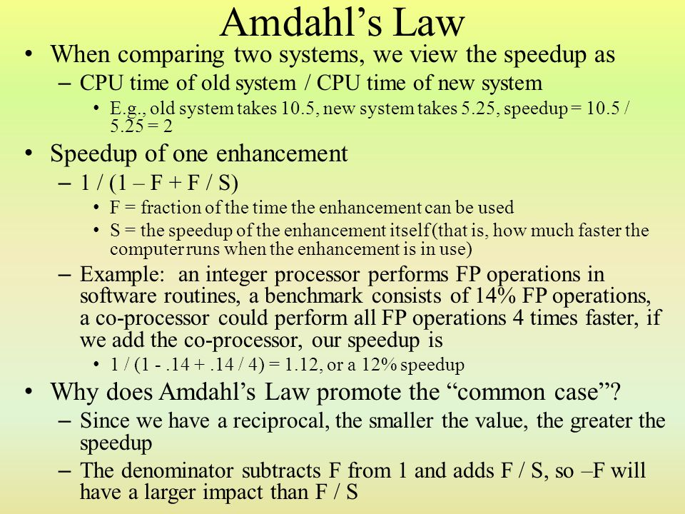 Amdahl's Law When comparing two systems, we view the speedup as