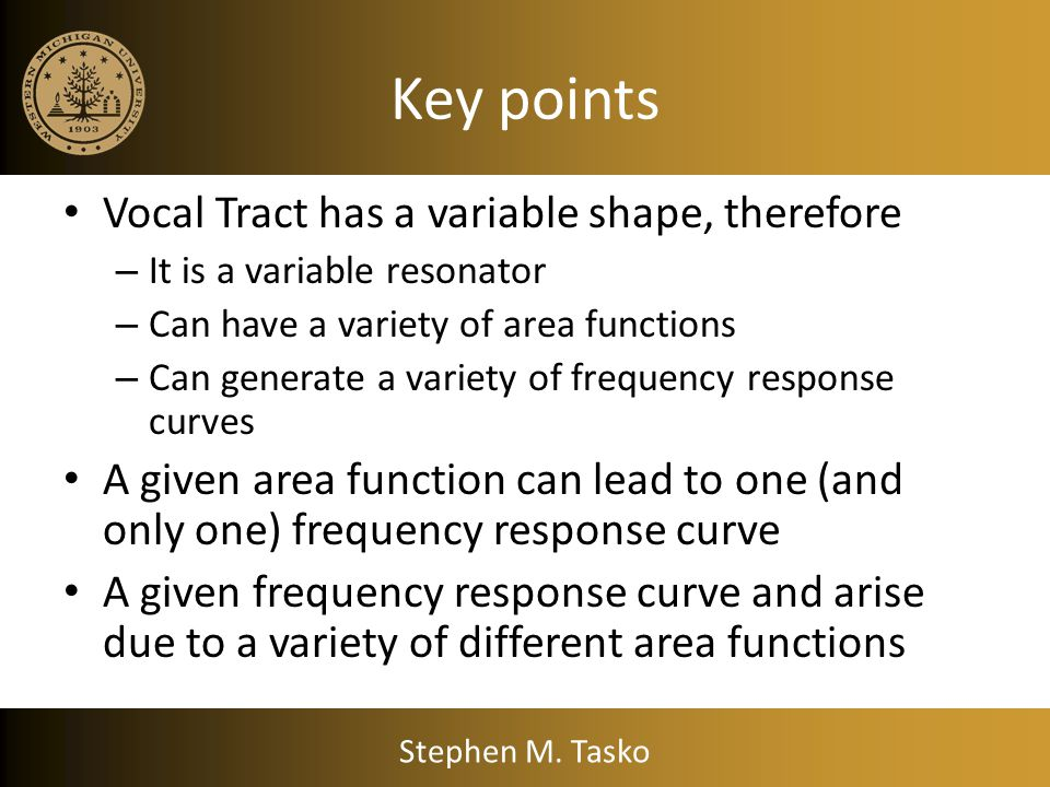 Key points Vocal Tract has a variable shape, therefore
