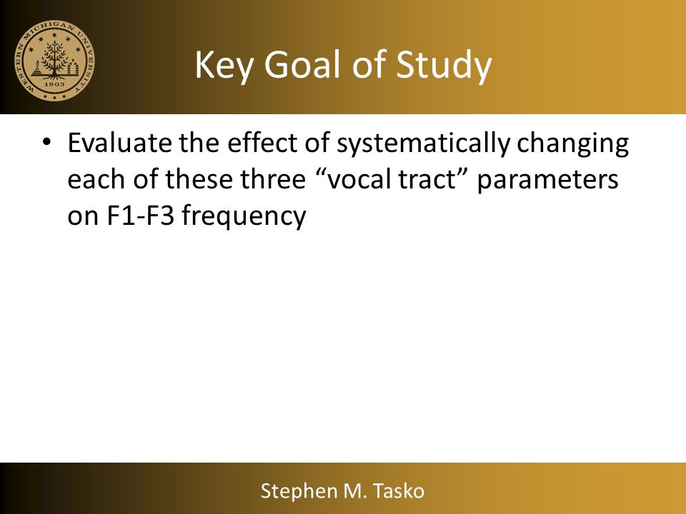 Key Goal of Study Evaluate the effect of systematically changing each of these three vocal tract parameters on F1-F3 frequency.