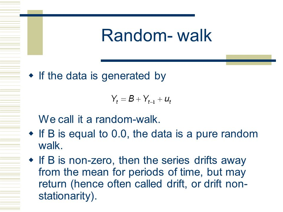 Random- walk If the data is generated by We call it a random-walk.