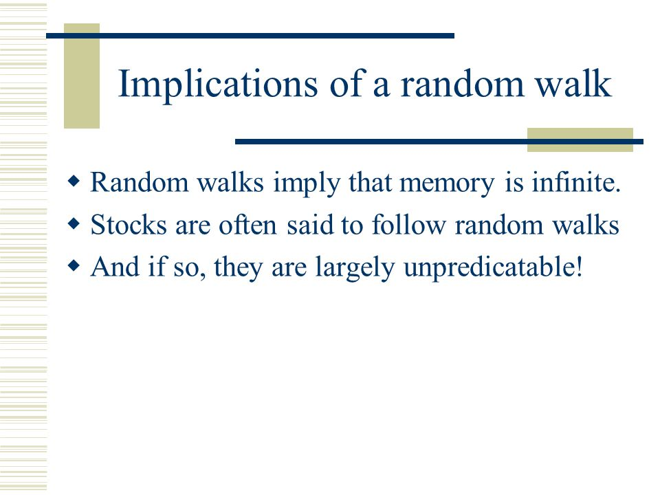 Implications of a random walk