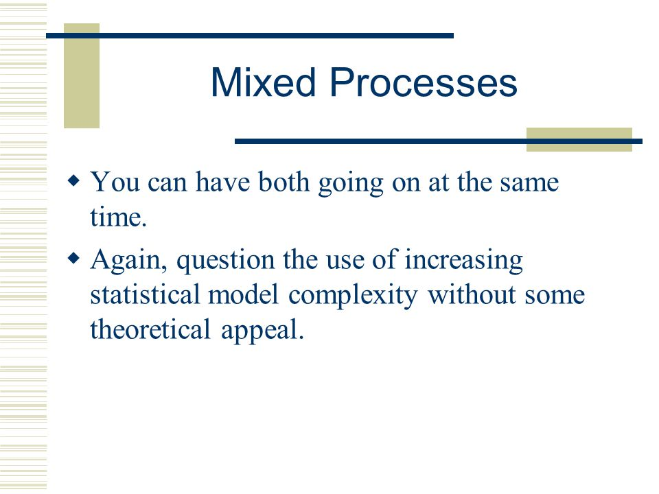 Mixed Processes You can have both going on at the same time.
