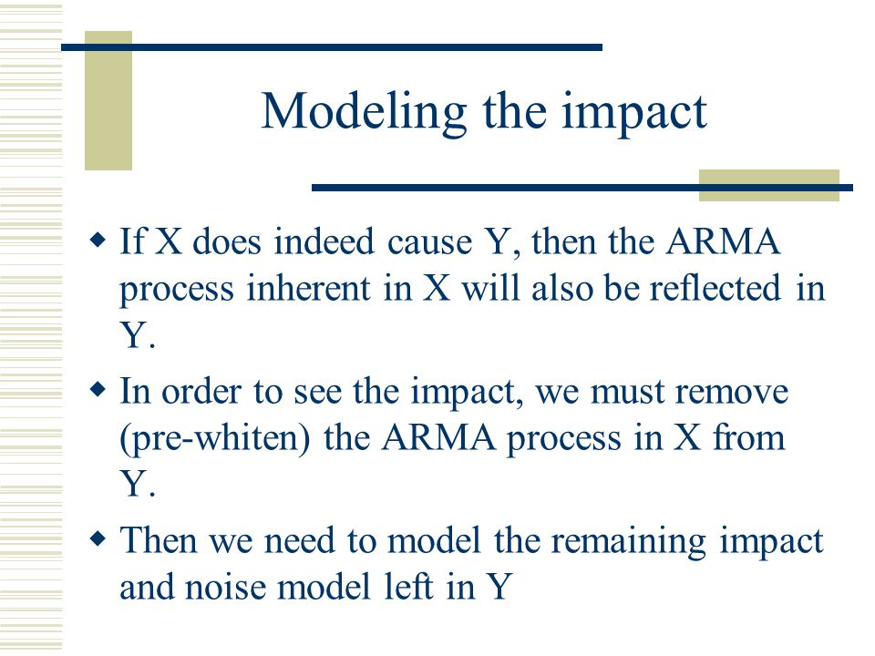 Modeling the impact If X does indeed cause Y, then the ARMA process inherent in X will also be reflected in Y.