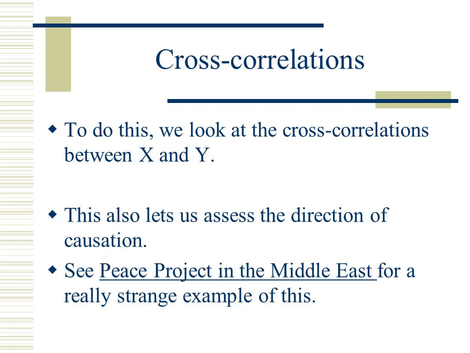 Cross-correlations To do this, we look at the cross-correlations between X and Y. This also lets us assess the direction of causation.