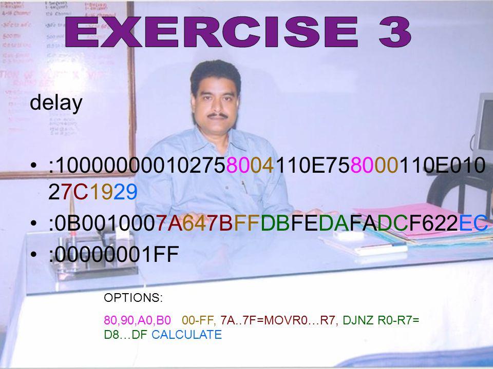 EXERCISE 3 delay. :100000000102758004110E758000110E01027C1929. :0B0010007A647BFFDBFEDAFADCF622EC.