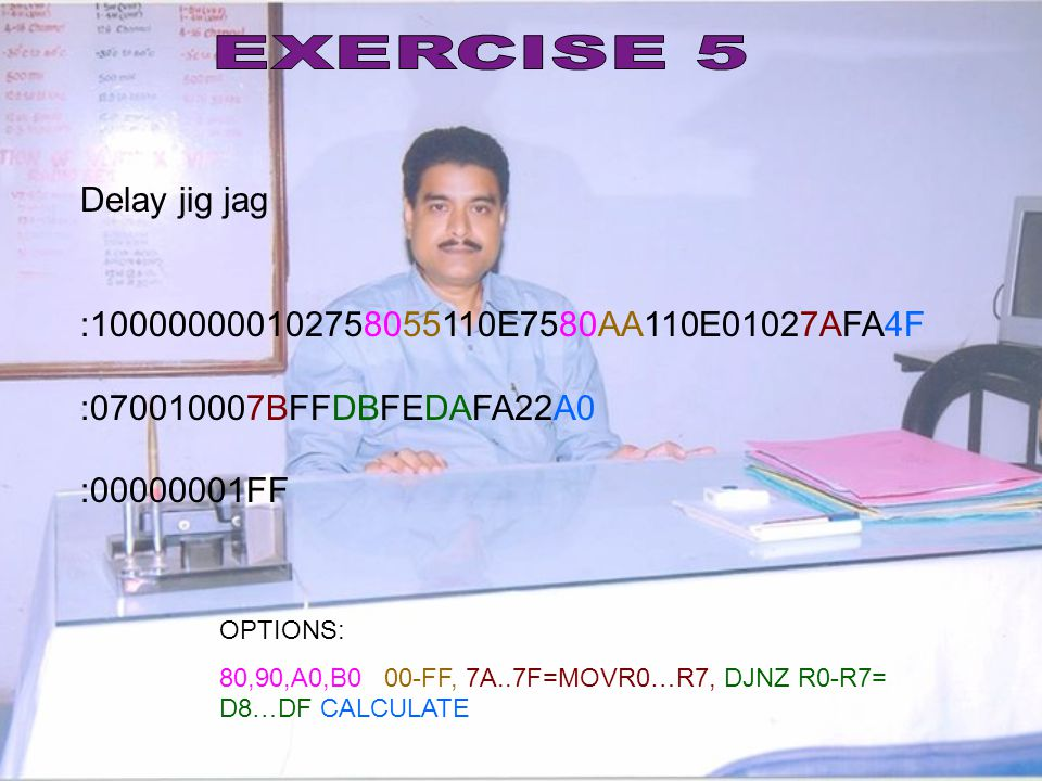 EXERCISE 5 Delay jig jag :100000000102758055110E7580AA110E01027AFA4F