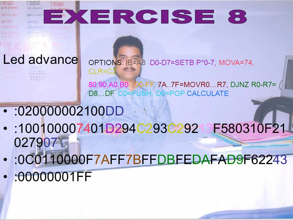 EXERCISE 8 Led advance. :020000002100DD. :100100007401D294C293C29213F580310F21027907. :0C0110000F7AFF7BFFDBFEDAFAD9F62243.