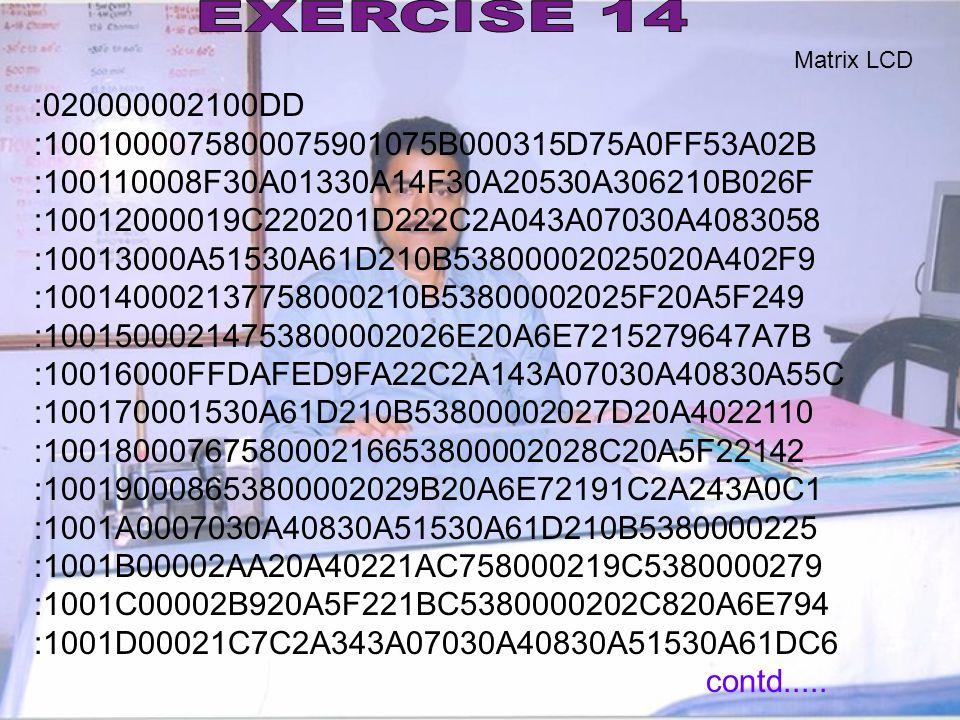EXERCISE 14 Matrix LCD. :020000002100DD. :1001000075800075901075B000315D75A0FF53A02B. :100110008F30A01330A14F30A20530A306210B026F.