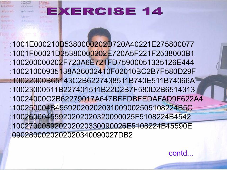 EXERCISE 14 :1001E000210B5380000202D720A40221E275800077. :1001F00021D25380000202E720A5F221F2538000B1.