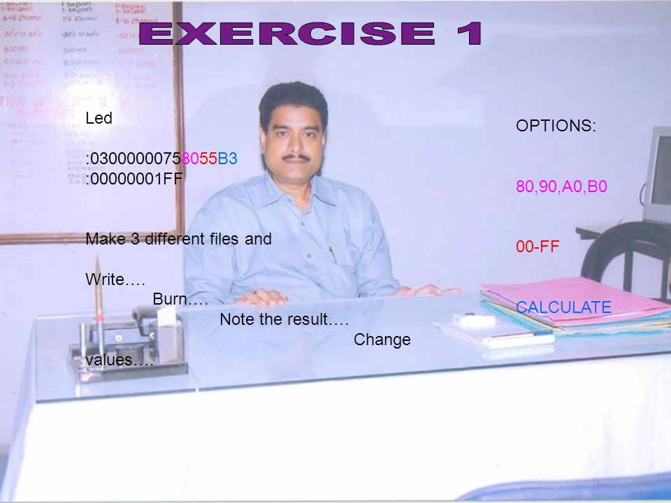 EXERCISE 1 Led : B3 OPTIONS: : FF 80,90,A0,B0