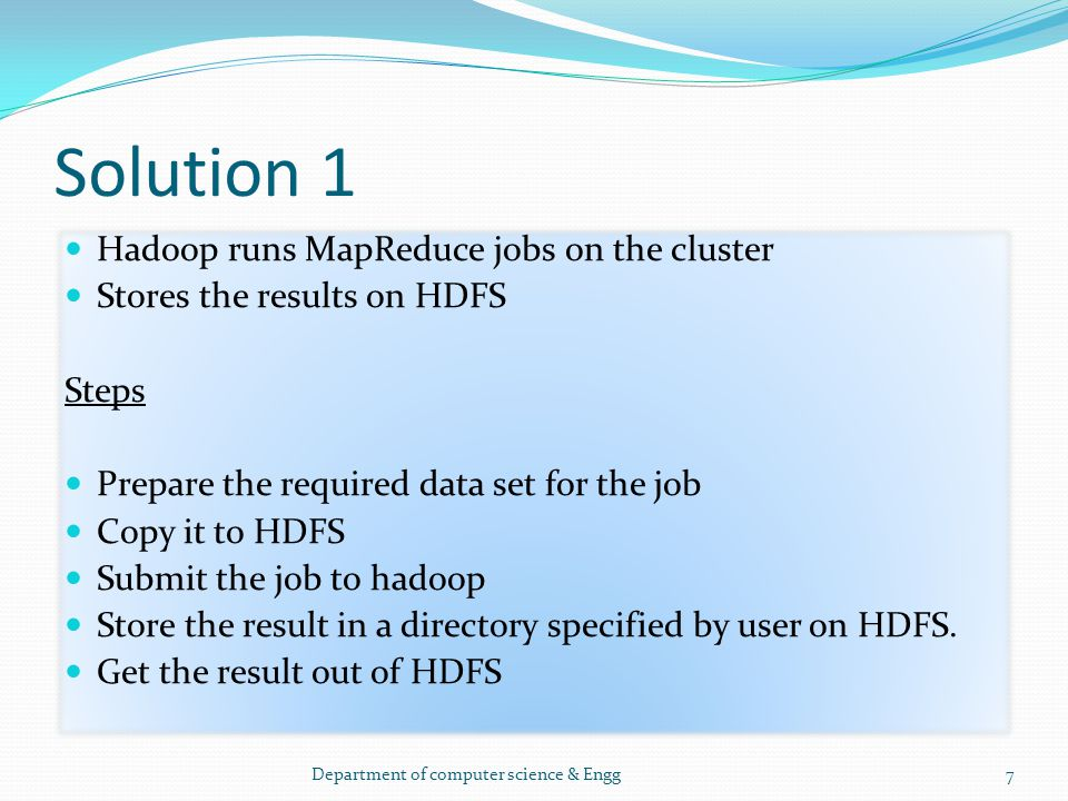 Solution 1 Hadoop runs MapReduce jobs on the cluster