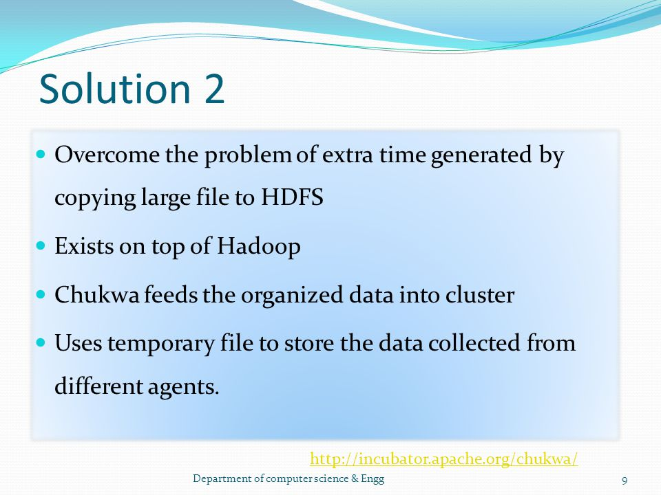 Solution 2 Overcome the problem of extra time generated by copying large file to HDFS. Exists on top of Hadoop.