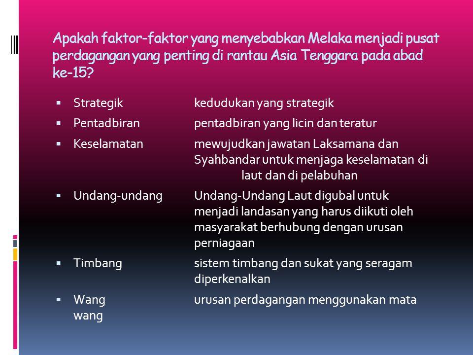 Apakah faktor-faktor yang menyebabkan Melaka menjadi pusat perdagangan yang penting di rantau Asia Tenggara pada abad ke-15