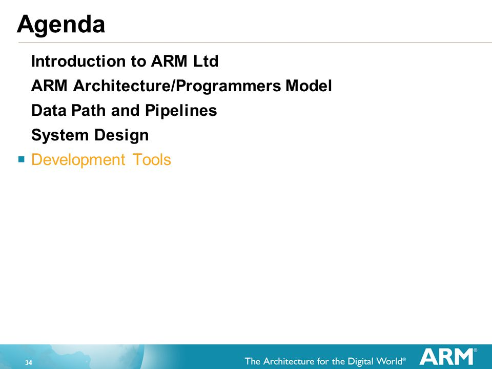 Agenda Introduction to ARM Ltd ARM Architecture/Programmers Model