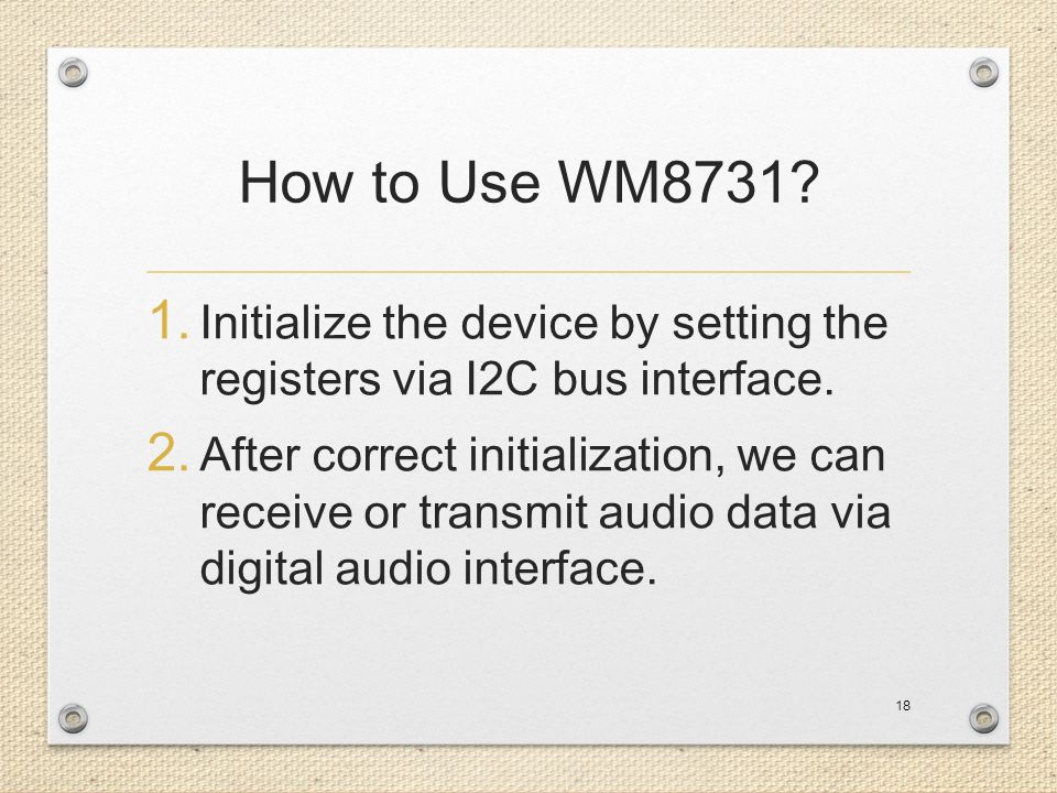How to Use WM8731 Initialize the device by setting the registers via I2C bus interface.