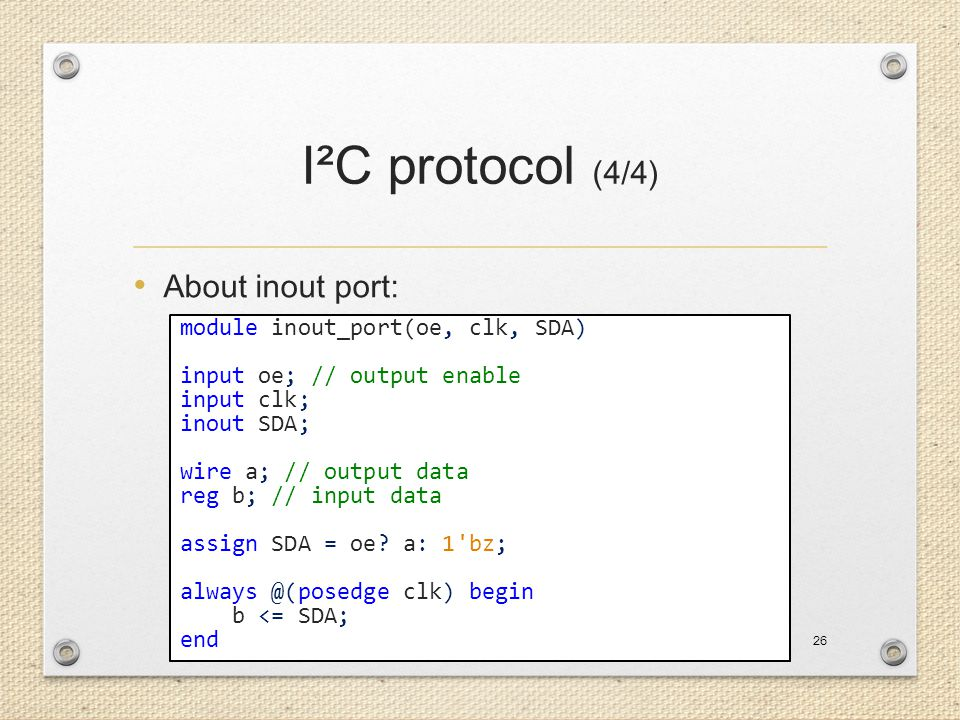 I²C protocol (4/4) About inout port: module inout_port(oe, clk, SDA)